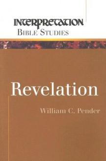 Revelation (Interpretation Bible Studies) - William C. Pender