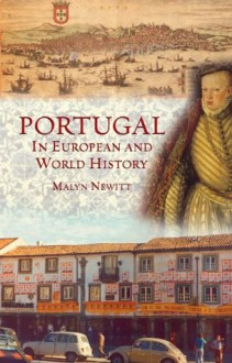Portugal in European and World History - Malyn Newitt