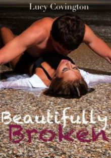 Beautifully Broken (Addicted To You, #2) - Lucy Covington