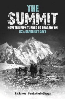The Summit: How Triumph Turned to Tragedy on K2's Deadliest - Pemba Gyalje Sherpa, Pat Falvey