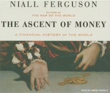 The Ascent of Money: A Financial History of the World (Audio CD (unabridged)) - Niall Ferguson, Simon Prebble