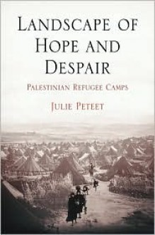 Landscape of Hope and Despair: Palestinian Refugee Camps - Julie Marie Peteet