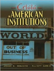 Crisis in America Institutions - Jerome H. Skolnick, Elliott Currie