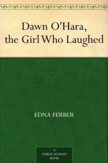 Dawn O'Hara, the Girl Who Laughed - Edna Ferber