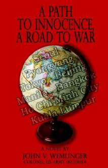 A Path to Innocence, a Road to War - John Wemlinger