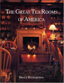 The Great Tea Rooms of America - Bruce Richardson