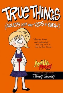 True Things (Adults Don't Want Kids to Know) (Amelia Rules! #6) - Jimmy Gownley
