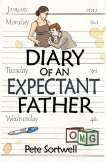 The Diary Of An Expectant Father - Pete Sortwell