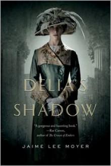 Delia's Shadow - Jaime Lee Moyer