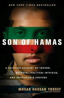 Son of Hamas A Gripping Account of Terror, Betrayal, Political Intrigue, Unthinkable Choices - Mosab Hassan Yousef