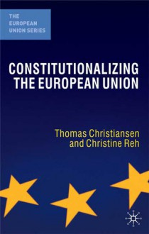 Constitutionalizing the European Union - Thomas Christiansen, Neill Nugent, Christine Reh