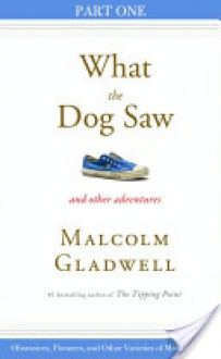 Obsessives, Pioneers, and Other Varieties of Minor Genius: Part One from What the Dog Saw - Malcolm Gladwell