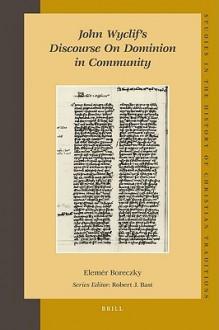 John Wyclif's Discourse on Dominion in Community - Elem?r Boreczky