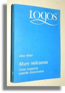 Mury milczenia - Alice Miller