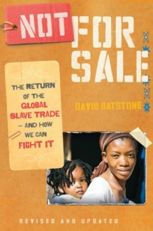 Not for Sale: The Return of the Global Slave Trade--and How We Can Fight It - David Batstone