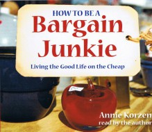 How to Be a Bargain Junkie: Living the Good Life on the Cheap (Audio) - Annie Korzen
