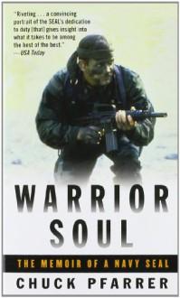 Warrior Soul: The Memoir of a Navy Seal - Chuck Pfarrer