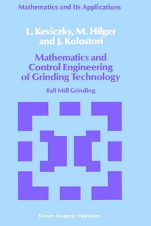 Mathematics and Control Engineering of Grinding Technology: Ball Mill Grinding - L. Keviczky, J. Kolostori, M. Hilger