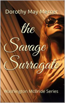 The Savage Surrogate - Dorothy May Mercer