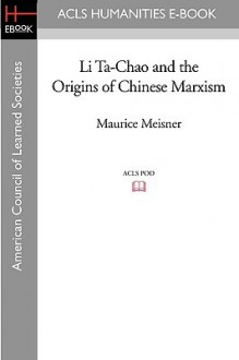 Li Ta-Chao and the Origins of Chinese Marxism - Maurice Meisner