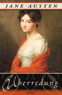Überredung. Die Liebe der Anne Elliot - Jane Austen, Gisela Reichel (Übers.)