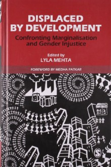 Displaced by Development: Confronting Marginalisation and Gender Injustice - Lyla Mehta