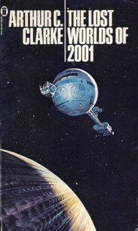 The Lost Worlds of 2001 - Arthur C. Clarke