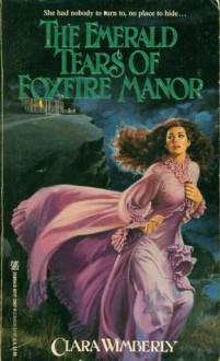 The Emerald Tears Of Foxfire Manor - Clara Wimberly