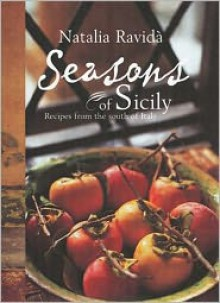Seasons of Sicily: Recipes from the South of Italy - Natalia Ravida, Natalia Ravida, Nigel Noyes