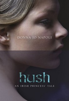 Hush: An Irish Princess' Tale - Donna Jo Napoli