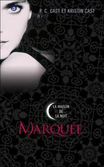 Marquée (La Maison de la Nuit, #1) - Julie Lopez, P.C. Cast, Kristin Cast