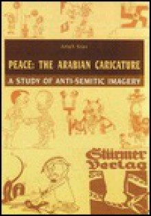 Peace: The Arabian Caricature: A Study of Anti-Semitic Imagery - Arieh Stav