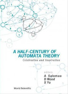 A Half-Century of Automata Theory: Cele - Arto Salomaa