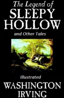 The Legend of Sleepy Hollow (Illustrated) and Other Tales By Washington Irving - Washington Irving