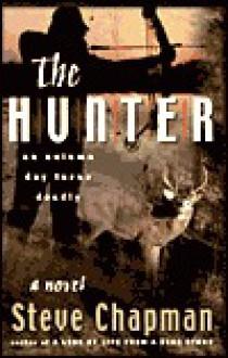 The Hunter: An Autumn Day Turns Deadly - Steve Chapman