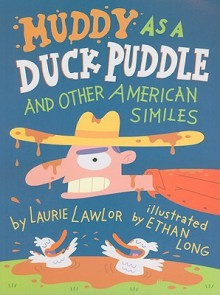 Muddy as a Duck Puddle and Other American Similes - Laurie Lawlor
