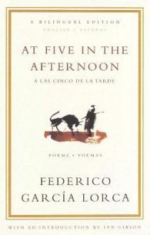At Five in the Afternoon: Poems - Federico García Lorca, Francisco Aragon