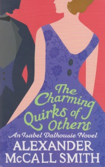 The Charming Quirks Of Others (Sunday Philosophy Club #7) - Alexander McCall Smith