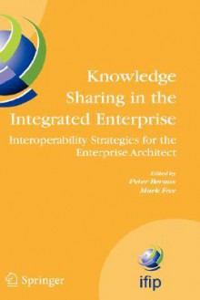 Knowledge Sharing in the Integrated Enterprise: Interoperability Strategies for the Enterprise Architect - P. Bernus