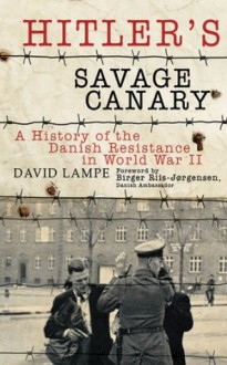 Hitler's Savage Canary: A History of the Danish Resistance in World War II - David Lampe, Birger Riis-Jxf8rgensen