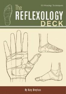 The Reflexology Deck: 50 Healing Techniques - Katy Dreyfuss