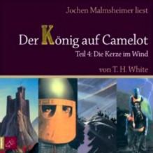 Die Kerze im Wind (Der König auf Camelot 4) - T.H. White