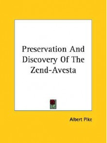 Preservation and Discovery of the Zend-Avesta - Albert Pike