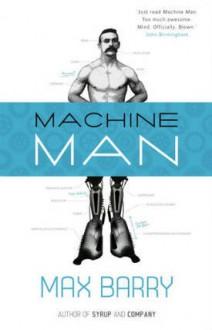 Machine Man (online serial) - Max Barry