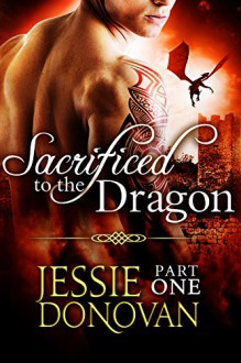 Sacrificed to the Dragon: Part One (A BBW Dragon-shifter Paranormal Romance) (Stonefire Dragons) - Jessie Donovan, Hot Tree Editing