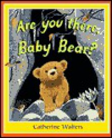 Are You There, Baby Bear? - Catherine Walters