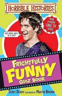 Frighfully Funny Quiz Book (Horrible Histories Tv Tie In) - Terry Deary, Martin C. Brown