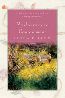 My Journey to Contentment: A Companion Journal for Calm My Anxious Heart - Linda Dillow