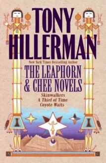 Tony Hillerman: The Leaphorn & Chee Novels: Skinwalkers, A Thief of Time, Coyote Waits - Tony Hillerman