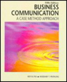 Business Communication: A Case Method Approach - Roy W. Poe, Rosemary T. Fruehling